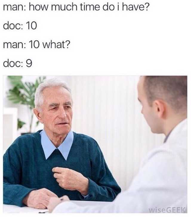 man: how much time do i have? doc: 10