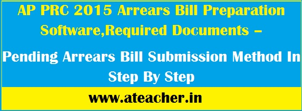 AP PRC 2015 Arrears Bill Preparation Software,Required Documents –  Pending Arrears Bill Submission Method In Step By Step