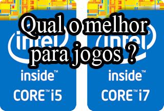 qual o melhor processador para jogos intel core i5 ou i7