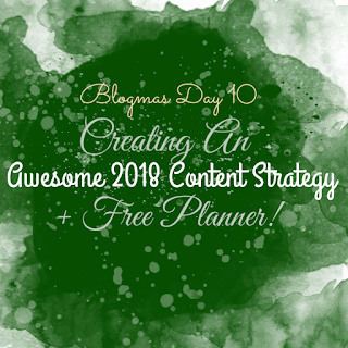 Blogmas Day 10 - Creating An Awesome Content Strategy For 2018 + FREE Content Strategy Planner!