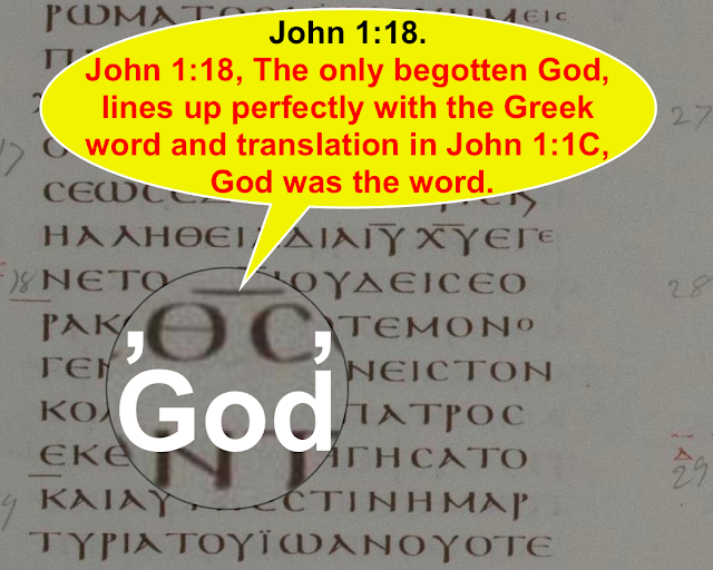 John 1:18, The only begotten God, lines up perfectly with the Greek word and translation in John 1:1C, God was the word.