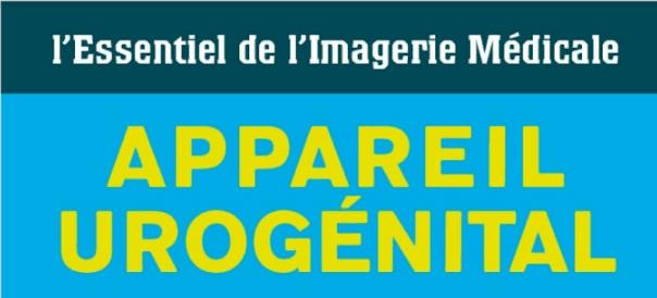 Télécharger | l'Essentiel de l'Imagerie Médicale : Appareil Urogénital  PDF