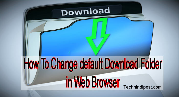 how to change download folder location on any web browser