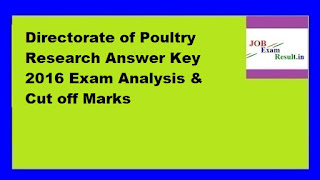 Directorate of Poultry Research Answer Key 2016 Exam Analysis & Cut off Marks
