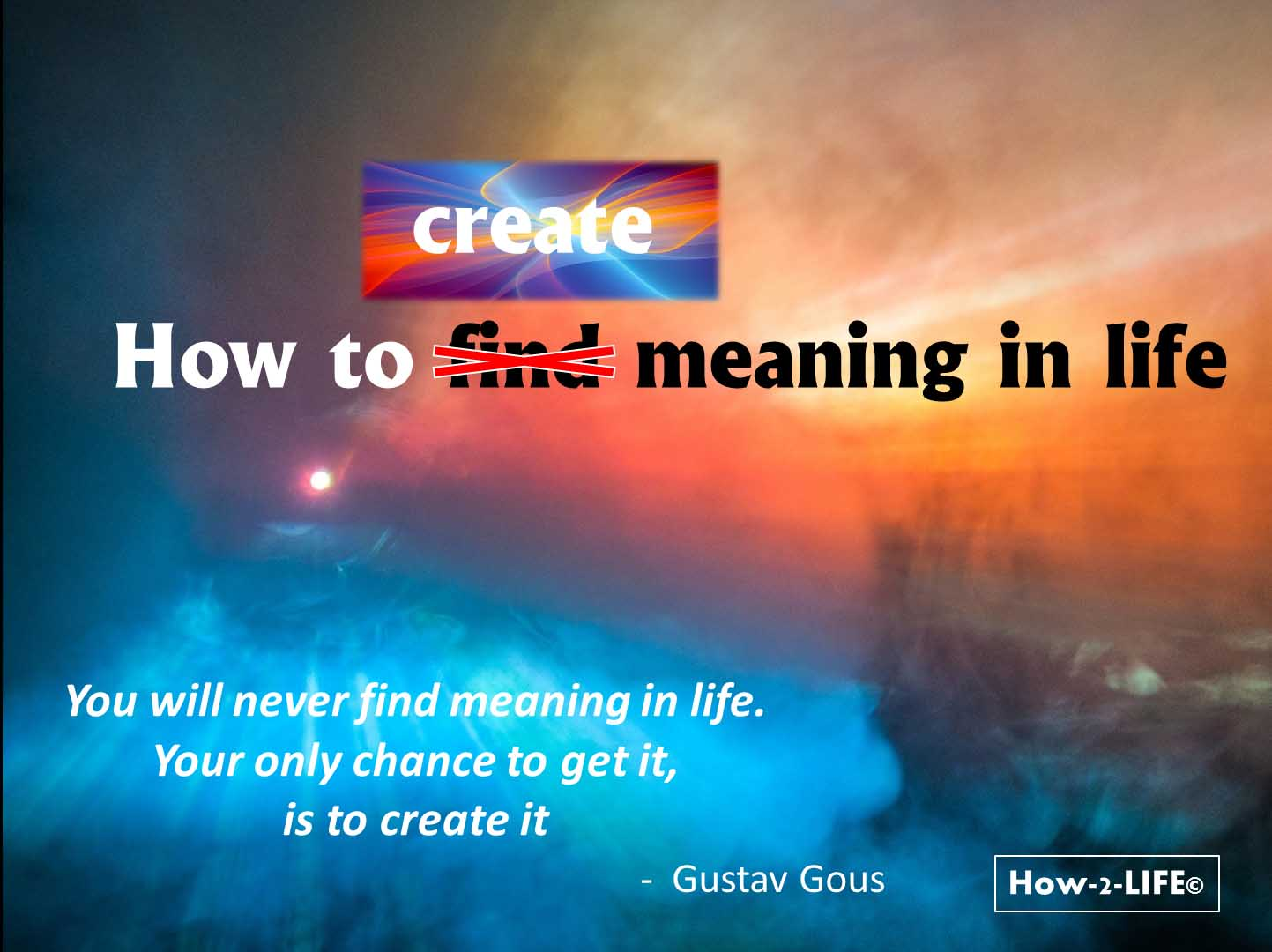 How to find the meaning of life