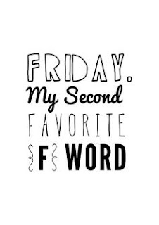 Friday - My second favourite F word