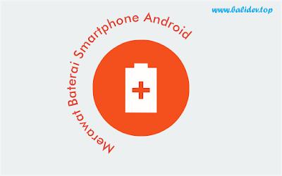 Cara Mengisi dan Merawat Baterai Smartphone Android