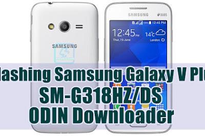Tutorial Flashing Samsung Galaxy V Plus SM-G318HZ/DS via ODIN
