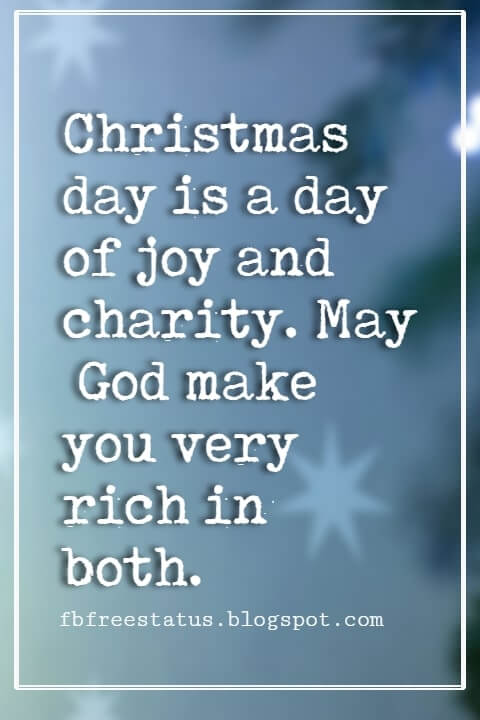 Christmas Quotes And Sayings, Christmas day is a day of joy and charity. May God make you very rich in both. -Phillips Brooks