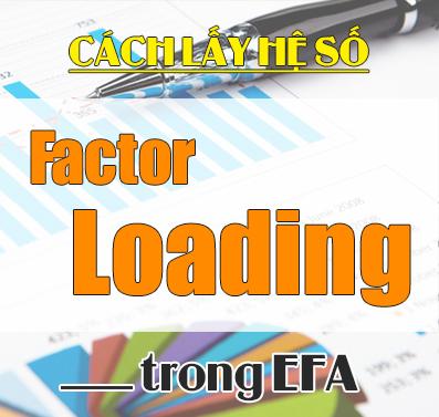 Lấy hệ số tải nhân tố Factor Loading