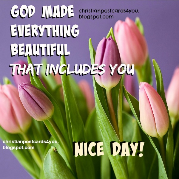 Free christian nice day card, nice christian quotes for you, free card.