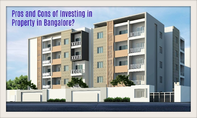 Pros and Cons of Investing in Property in Bangalore?