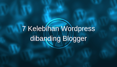 7 Kelebihan Wordpress dibanding Blogger