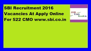 SBI Recruitment 2016 Vacancies At Apply Online For 522 CMO www.sbi.co.in