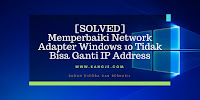 [SOLVED] Memperbaiki Network Adapter Windows 10 Tidak Bisa Ganti IP Address