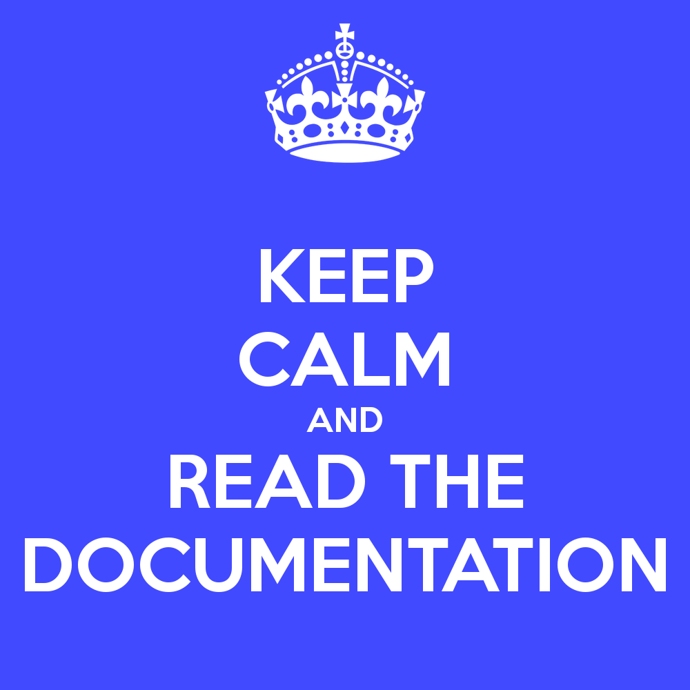 https://2.bp.blogspot.com/-Dis6gCAskpA/V4jbG0Z-07I/AAAAAAAABOg/WhNXhI1-UTc2isROmAVPm-zR0lv3UOZ7gCLcB/s1600/keep-calm-and-read-the-documentation.png