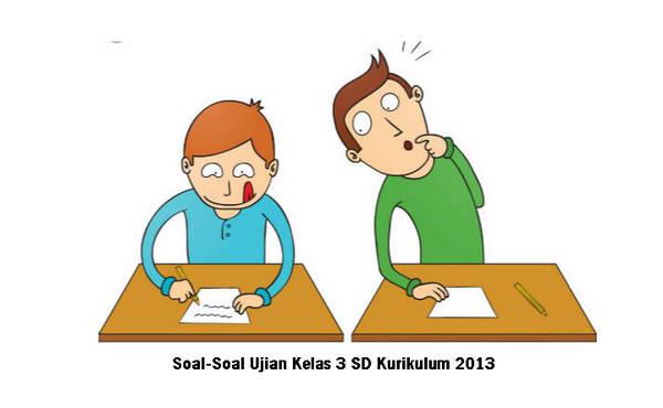 Soal-Soal Ujian Kelas 3 SD Kurikulum 2013