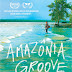 [News] Trailer e pôster de ¨Amazônia Groove¨ antecipam a beleza e o som contagiante do filme
