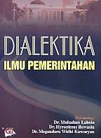 Judul Buku : Dialektika Ilmu Pemerintahan Pengarang : Dr. Muhadam Labolo – Dr. Hyronimus Rowasiu – Dr. Megandaru Widhi Kawuryan Penerbit : Ghalia Indonesia