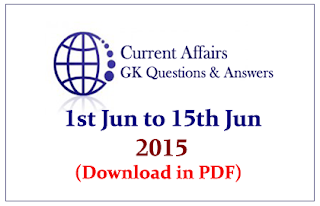 Current Affairs and GK Questions Capsule from 1st June to 15th June 2015