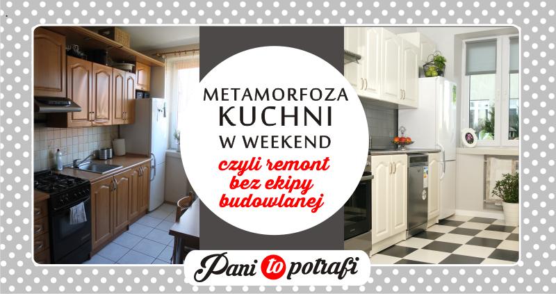 Metamorfoza Kuchni W Weekend Czyli Remont Bez Ekipy