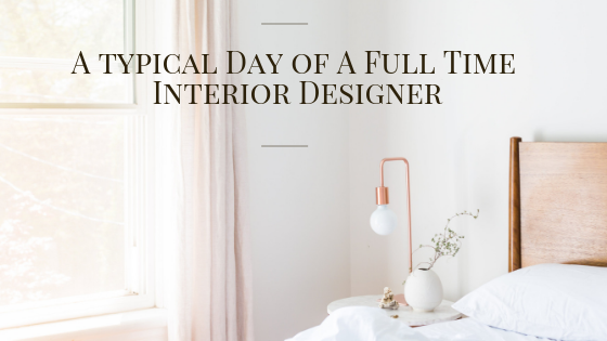 A Typical day of a full time interior designer