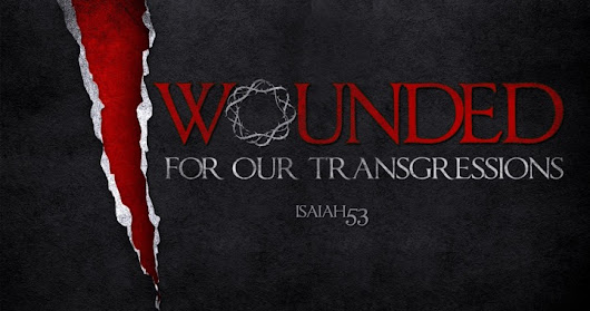 Wounded for our Transgressions