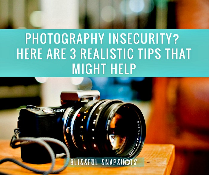 Photography Insecurity? Here Are 3 Realistic Tips That Might Help