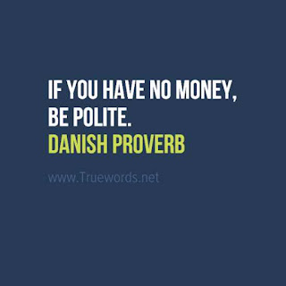 If you have no money, be polite