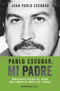 Pablo Escobar, mi padre : radiografía íntima del narco más famoso de todos los tiempos - Juan Pablo Escobar.
