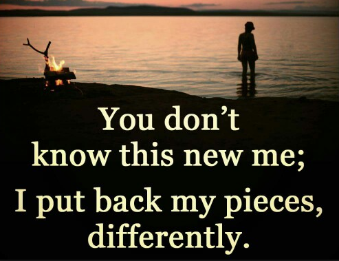 Inspirational quote You don't know me; I put back my pieces differently.