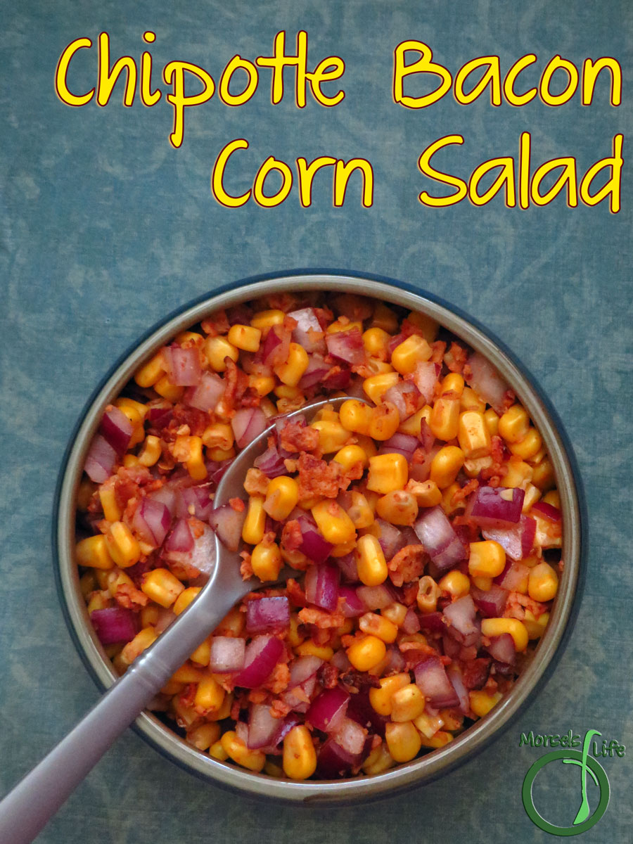 Morsels of Life - -Chipotle Bacon Corn Salad - Smoky and spicy chipotle combined with sweet corn and savory bacon with garlic and red onion for extra yumminess. Serve as a side, snack, or even a salad topping!
