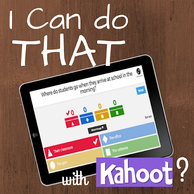 I can do that with Kahoot!