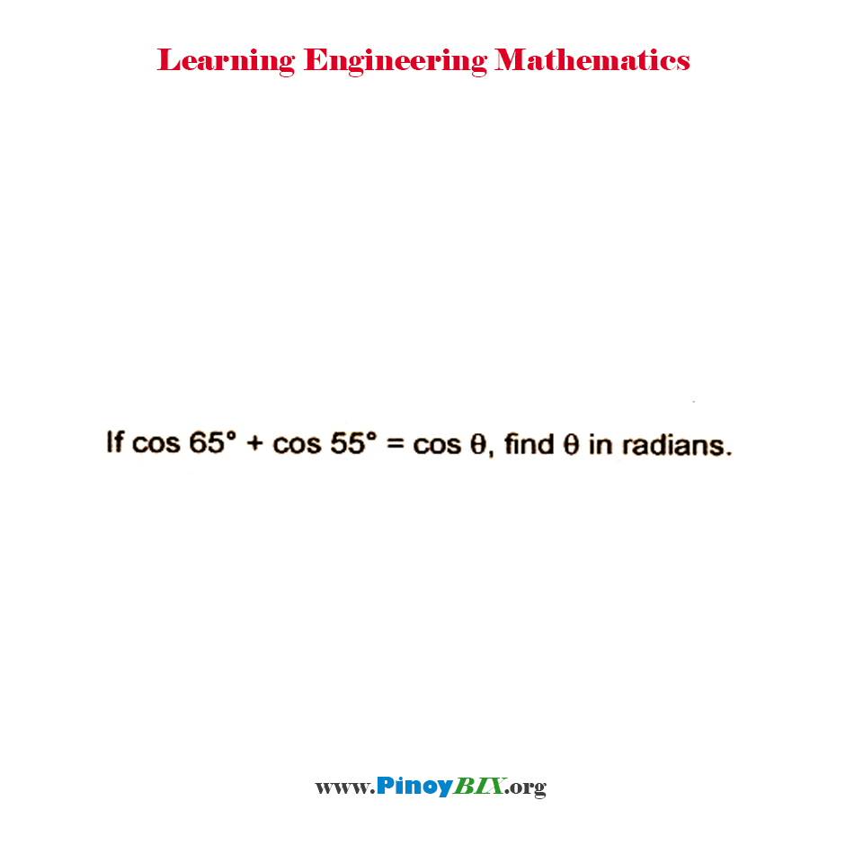 If cos 65° + cos 55° = cos θ, find the θ in radians.