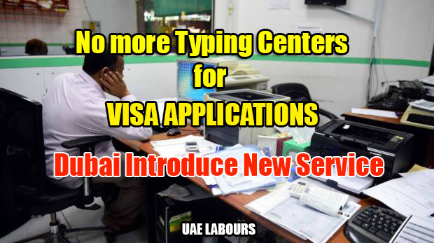 Visa processing at typing centers inwards Dubai has already stopped No to a greater extent than Typing Centers to apply visas, novel organisation launched