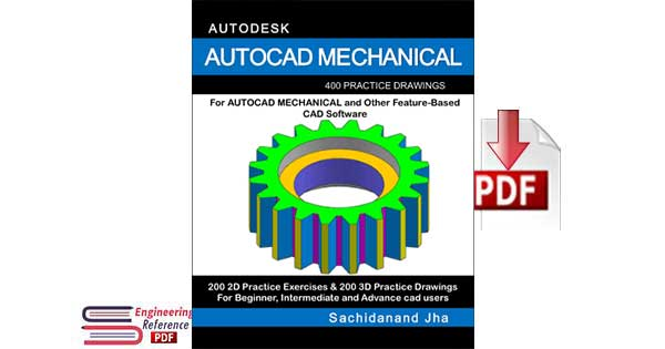 Download AutoCAD Mechanical, 400 Practice Drawings for AutoCAD Mechanical and Other Feature-Based 3D Modeling Software by Sachidanand Jha free pdf