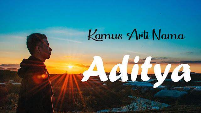 Arti Nama Aditya : Makna, Sifat dan Contohnya