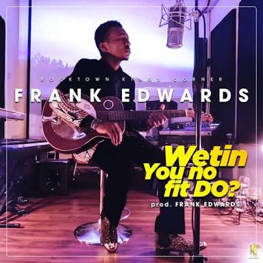 Wetin you no fit do-Frank Edward:-lyrics and chord progression ...