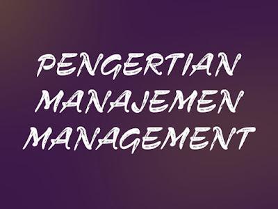 Pengertian Manajemen (Management) Menurut Para Ahli Beserta Daftar Pustaka