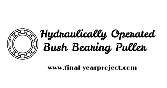 Hydraulic Bearing Puller Mini Project : Diploma mechanical project on hydraulically operated bush
