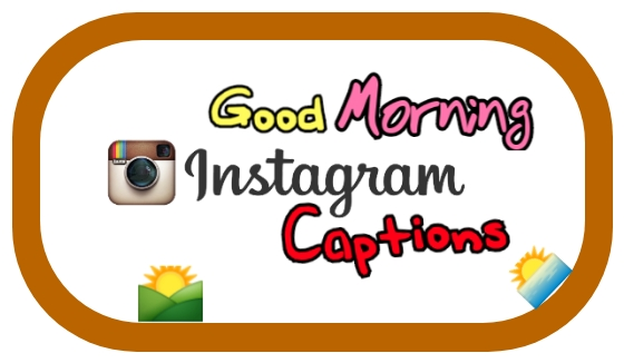 Good morning Instagram captions, Instagram captions for good morning, Instagram morning  captions, Best Good morning Instagram captions, Best captions for good morning