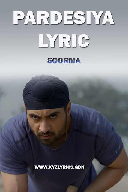 PARDESIYA SONG LYRICS | Soorma | Diljit Dosanjh | Taapsee Pannu | Video