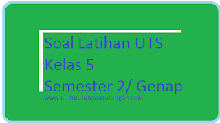 Download dan daptkan soal latihan uts genap b. indonesia kelas 5 terbaru ktsp semester 2 untuk tahun 2016 gratis, doc, pdf