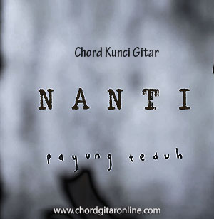 Chord Kunci Gitar Nanti Payung Teduh