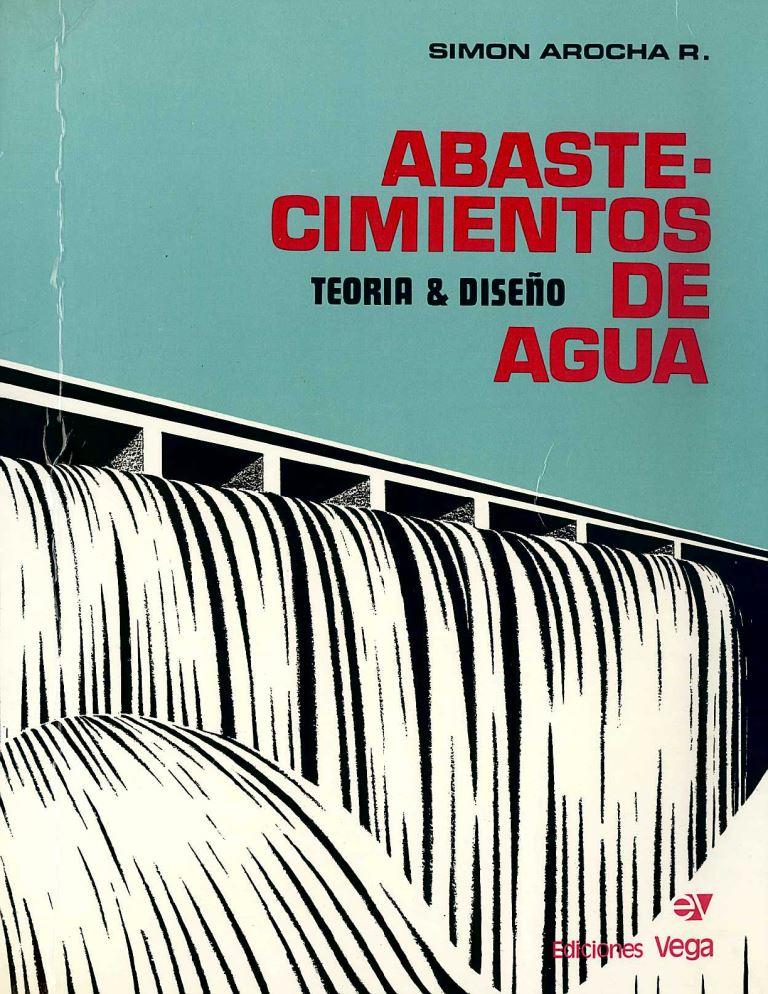 Abastecimientos de agua: Teoría y diseño – Simón Arocha R.