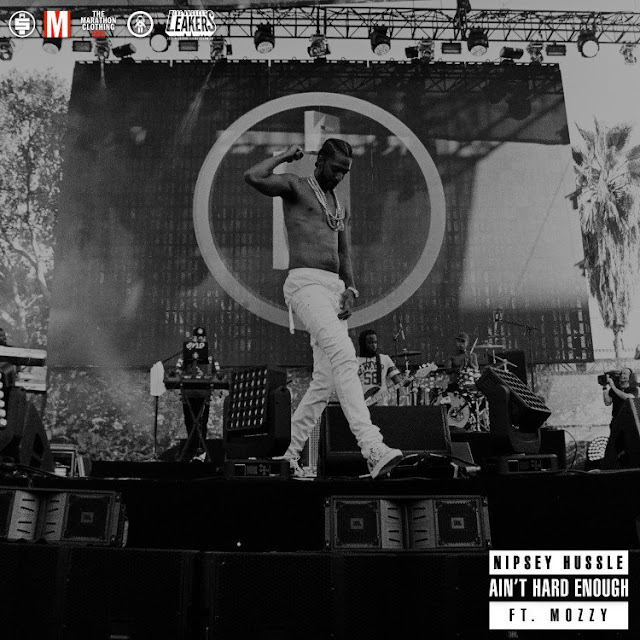 Nipsey Hussle – Ain't Hard Enough (feat. Mozzy)
