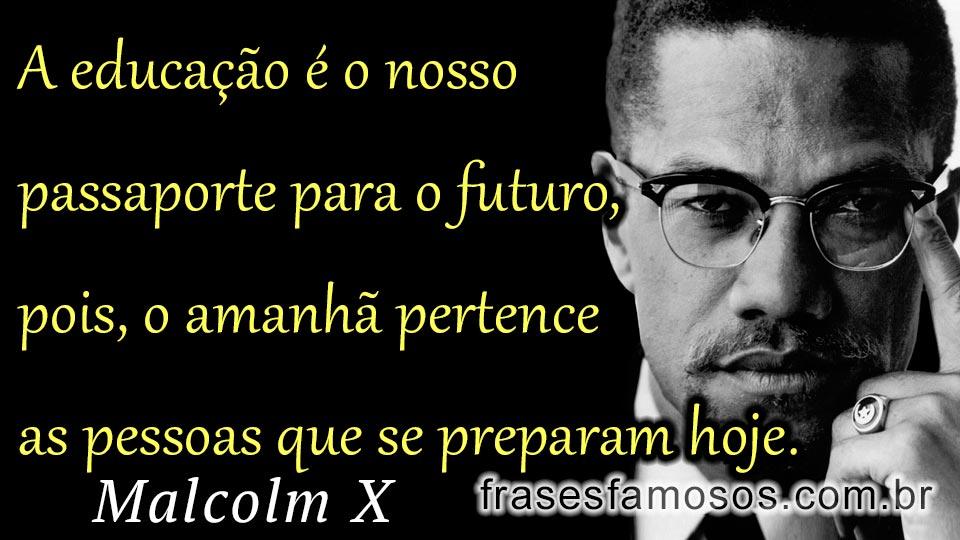 A Educação é O Nosso Passaporte Para O Futuro Frase Malcoln X