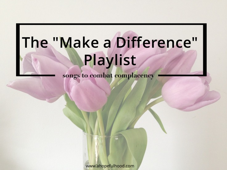 Be inspired to make a difference in this world with these faith-centered songs. / A Hopeful Hood Blog