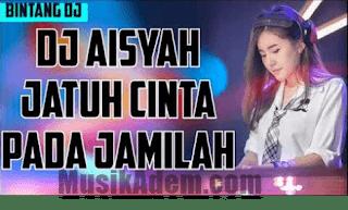 Download Lagu DJ Aisyah Jatuh Cinta Pada Jamila Mp3 2018