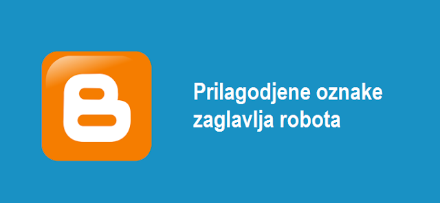 Prilagodjene oznake zaglavlja robota - Podesavanja za Blogger